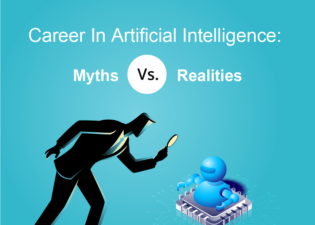 Career In Artificial Intelligence: Myths vs. Realities
